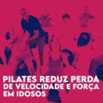 Pilates reduz perda de velocidade, força e resistência em idosos
