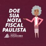 Saiba como fazer para doar sua nota fiscal para o Instituto Pinheiro